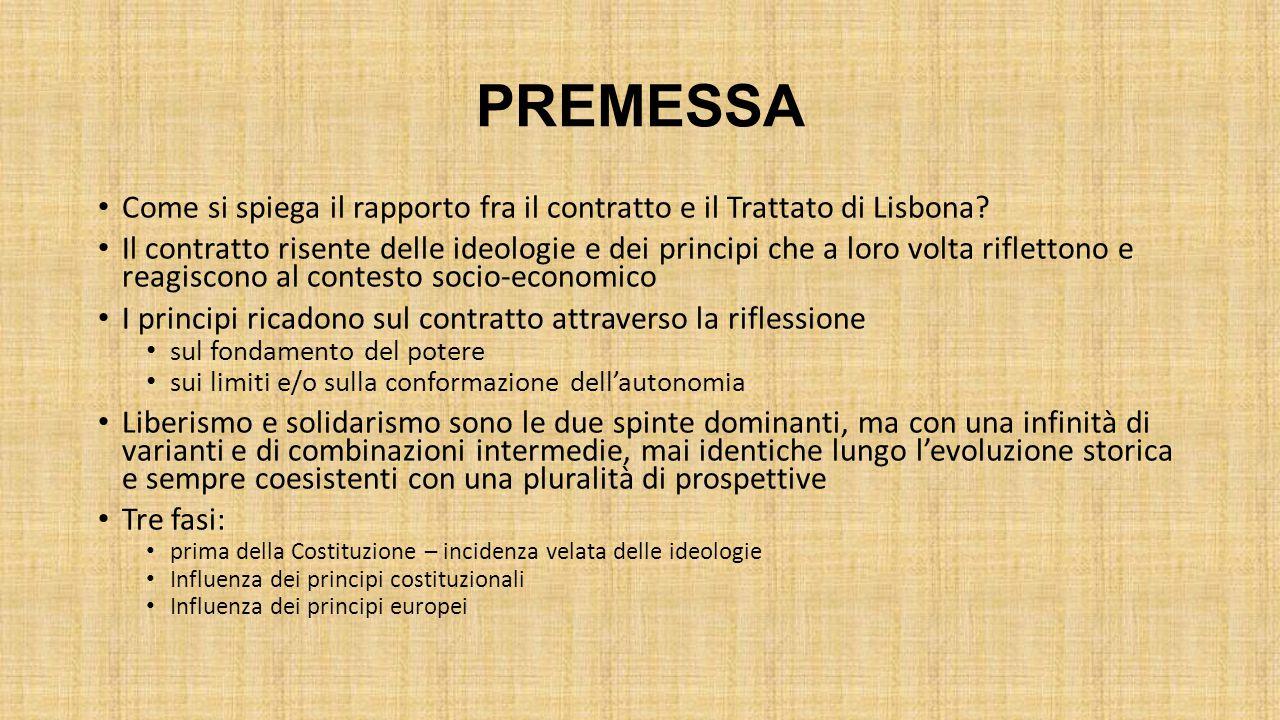 PREMESSA Come si spiega il rapporto fra il contratto e il Trattato di Lisbona? Il contratto risente delle ideologie e dei principi che a loro volta ri