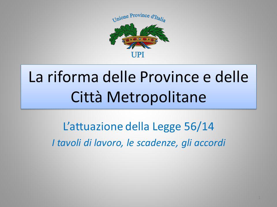 La riforma delle Province e delle Città Metropolitane L'attuazione della Legge 56/14 I tavoli di lavoro, le scadenze, gli accordi 1