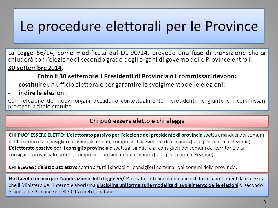 Le procedure elettorali per le Province La Legge 56/14, come modificata dal DL 90/14, prevede una fase di transizione che si chiuderà con l'elezione d