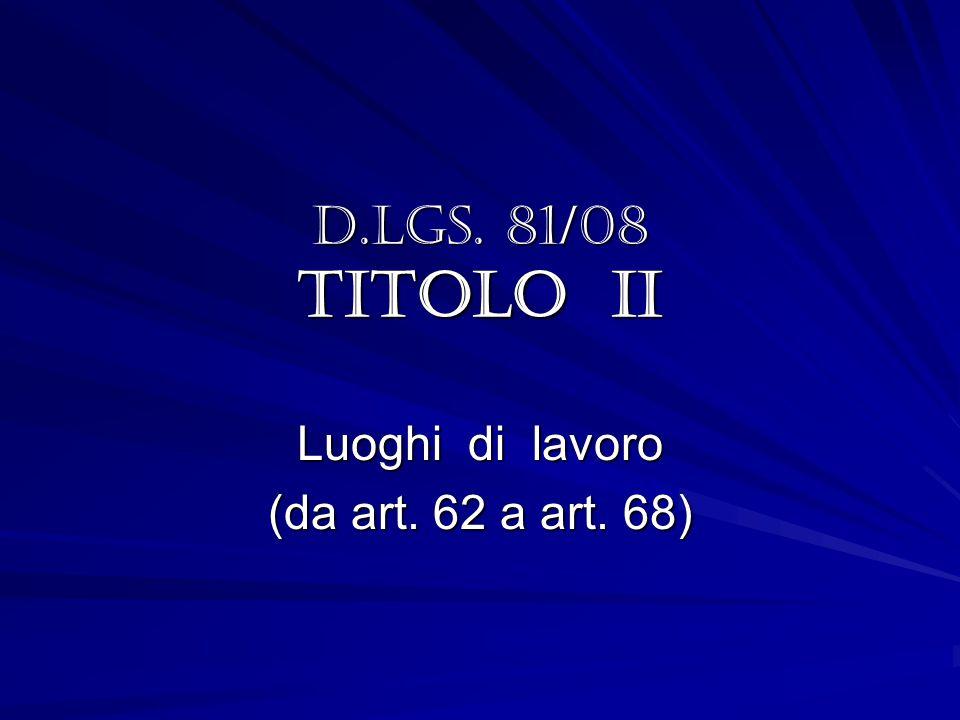 D.LGS. 81/08 TITOLO II Luoghi di lavoro (da art. 62 a art. 68)