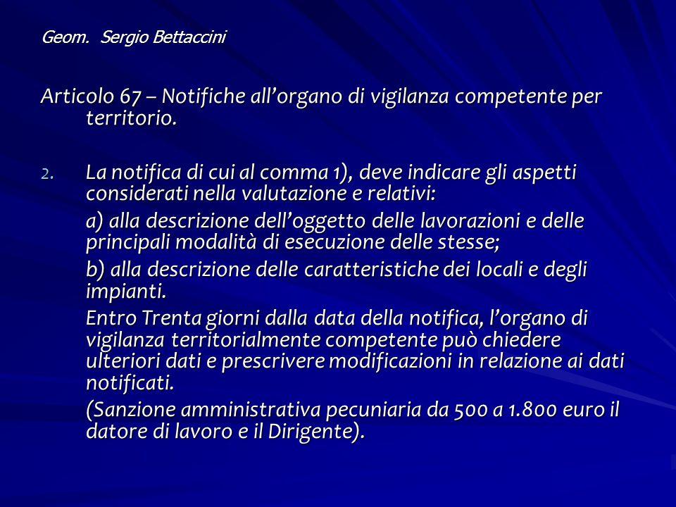 Geom. Sergio Bettaccini Articolo 67 – Notifiche all'organo di vigilanza competente per territorio. 2. La notifica di cui al comma 1), deve indicare gl