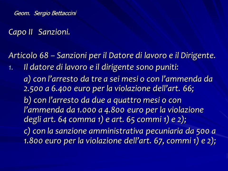 Geom. Sergio Bettaccini Capo II Sanzioni. Articolo 68 – Sanzioni per il Datore di lavoro e il Dirigente. 1. Il datore di lavoro e il dirigente sono pu