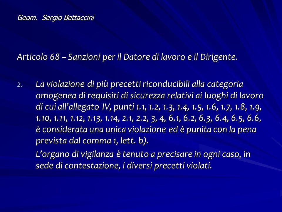 Geom. Sergio Bettaccini Articolo 68 – Sanzioni per il Datore di lavoro e il Dirigente. 2. La violazione di più precetti riconducibili alla categoria o