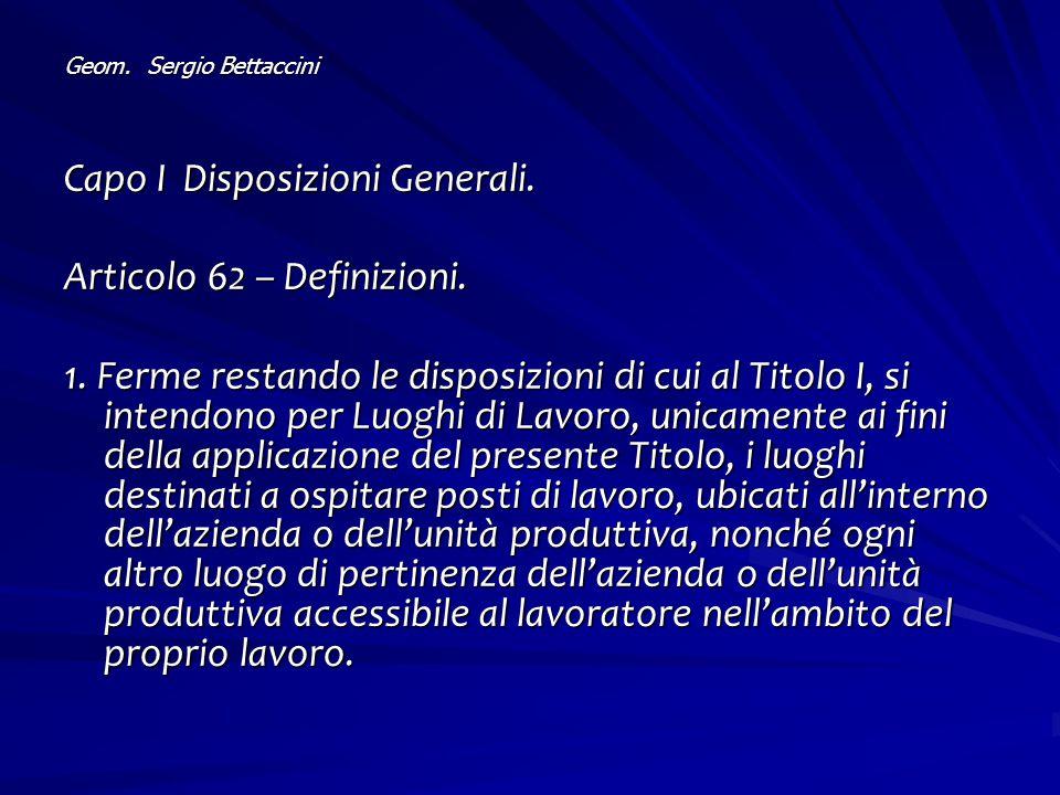 Geom. Sergio Bettaccini Capo I Disposizioni Generali. Articolo 62 – Definizioni. 1. Ferme restando le disposizioni di cui al Titolo I, si intendono pe