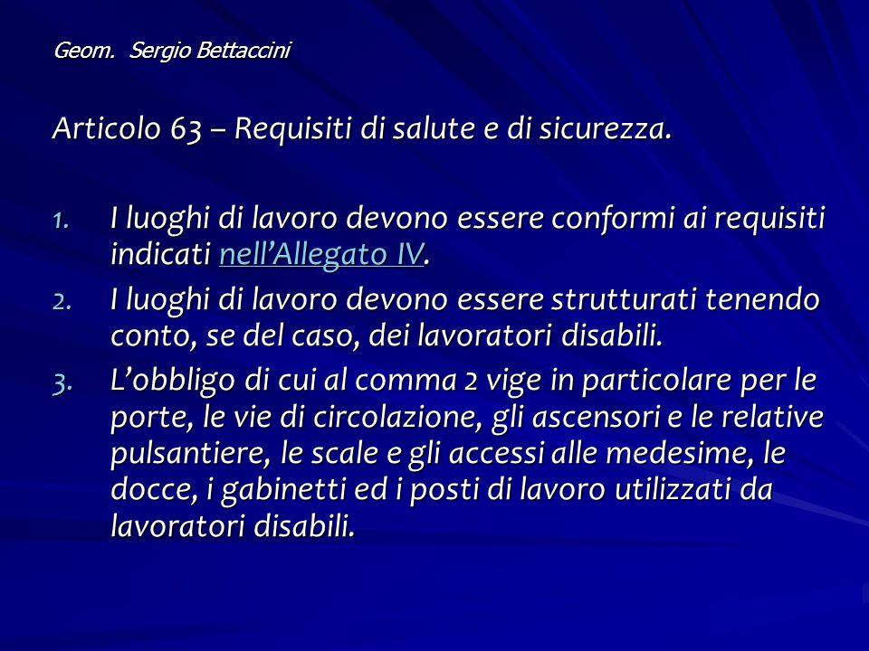 Geom. Sergio Bettaccini Articolo 63 – Requisiti di salute e di sicurezza. 1. I luoghi di lavoro devono essere conformi ai requisiti indicati nell'Alle
