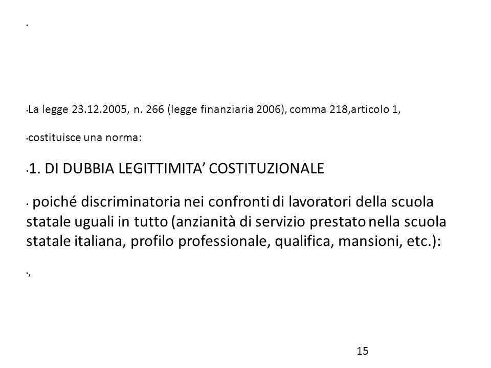 La legge 23.12.2005, n. 266 (legge finanziaria 2006), comma 218,articolo 1, costituisce una norma: 1. DI DUBBIA LEGITTIMITA' COSTITUZIONALE poiché dis