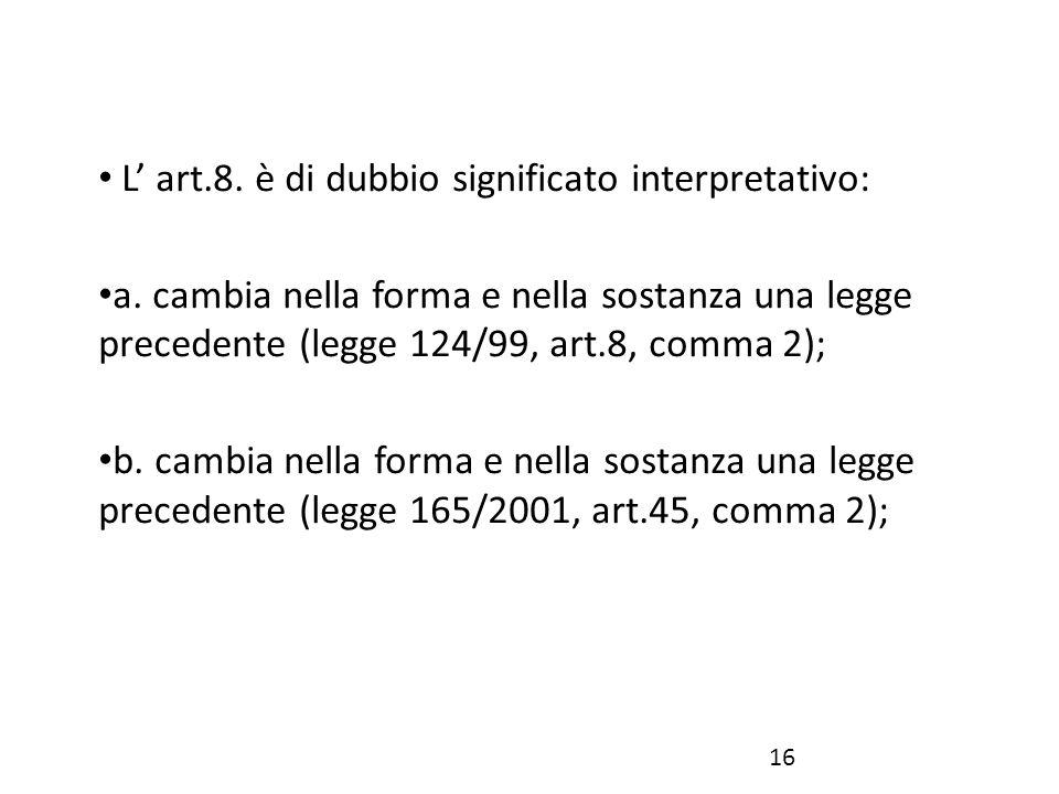 L' art.8. è di dubbio significato interpretativo: a. cambia nella forma e nella sostanza una legge precedente (legge 124/99, art.8, comma 2); b. cambi