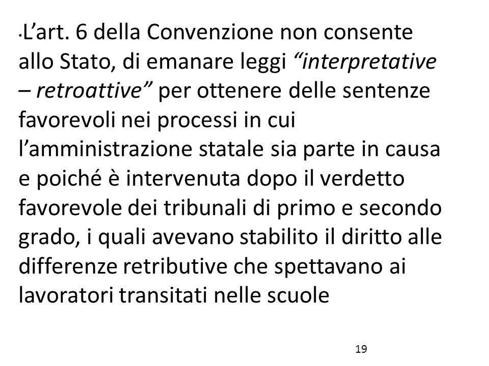 """L'art. 6 della Convenzione non consente allo Stato, di emanare leggi """"interpretative – retroattive"""" per ottenere delle sentenze favorevoli nei process"""
