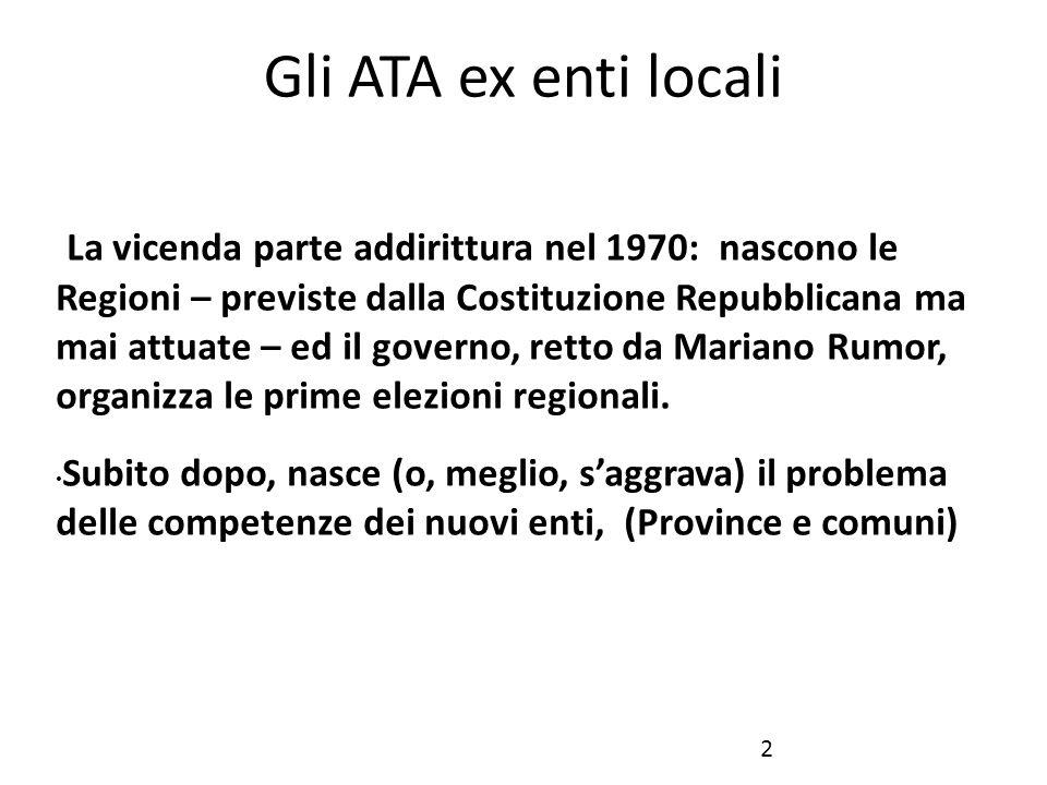 Gli ATA ex enti locali La vicenda parte addirittura nel 1970: nascono le Regioni – previste dalla Costituzione Repubblicana ma mai attuate – ed il gov