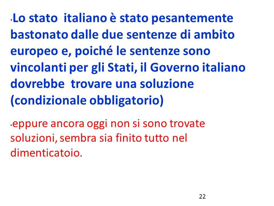 Lo stato italiano è stato pesantemente bastonato dalle due sentenze di ambito europeo e, poiché le sentenze sono vincolanti per gli Stati, il Governo