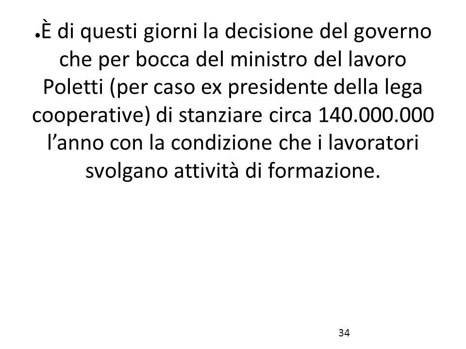 ● È di questi giorni la decisione del governo che per bocca del ministro del lavoro Poletti (per caso ex presidente della lega cooperative) di stanzia