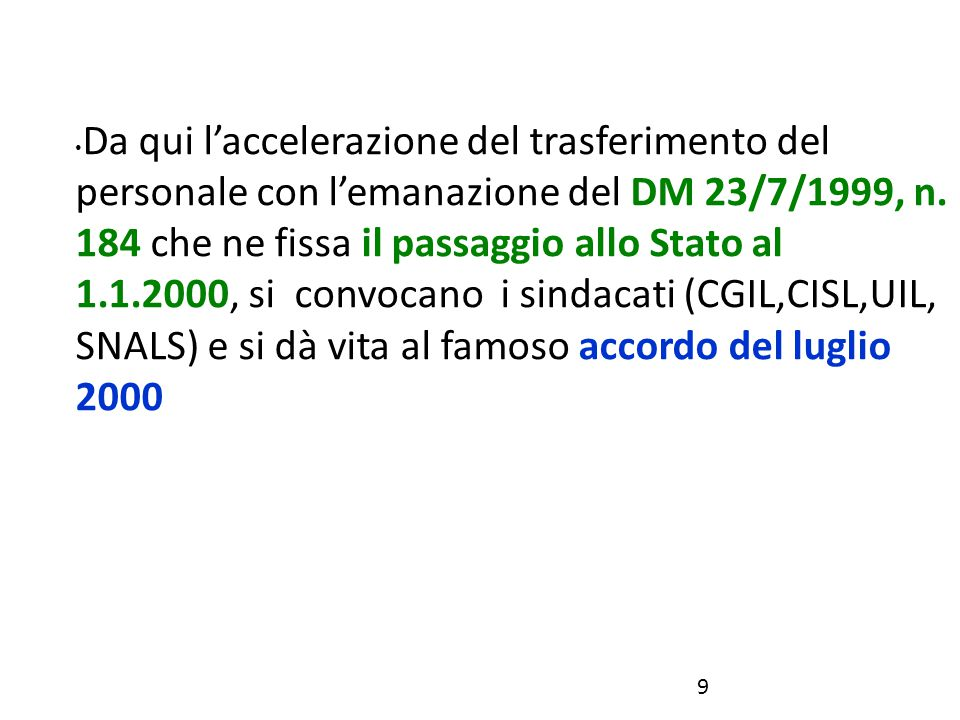 Da qui l'accelerazione del trasferimento del personale con l'emanazione del DM 23/7/1999, n. 184 che ne fissa il passaggio allo Stato al 1.1.2000, si