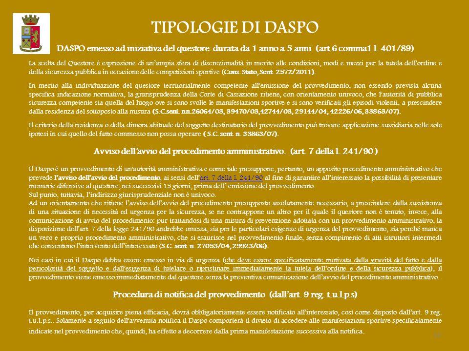 TIPOLOGIE DI DASPO DASPO emesso ad iniziativa del questore: durata da 1 anno a 5 anni (art.6 comma1 l. 401/89) La scelta del Questore è espressione di