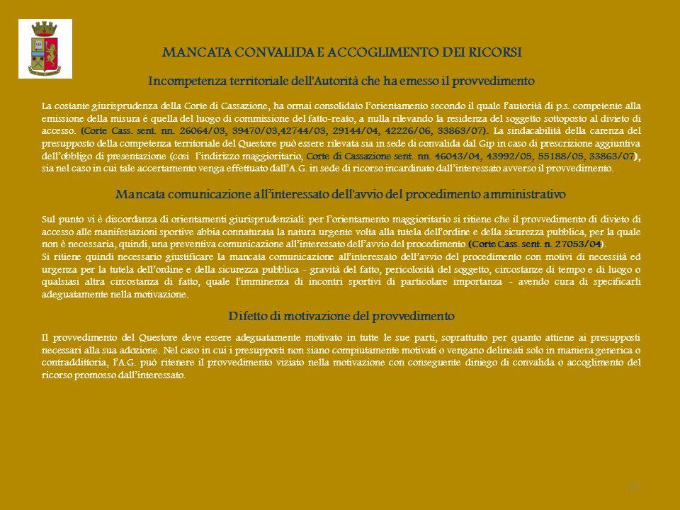 MANCATA CONVALIDA E ACCOGLIMENTO DEI RICORSI Incompetenza territoriale dell Autorità che ha emesso il provvedimento La costante giurisprudenza della Corte di Cassazione, ha ormai consolidato l'orientamento secondo il quale l'autorità di p.s.