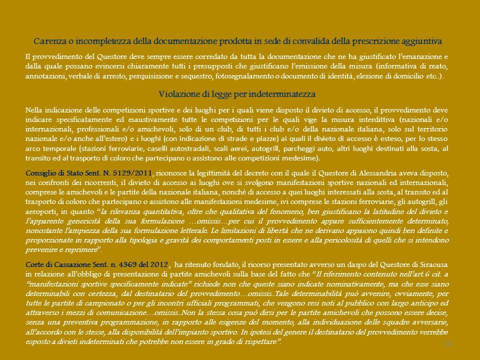 Carenza o incompletezza della documentazione prodotta in sede di convalida della prescrizione aggiuntiva Il provvedimento del Questore deve sempre essere corredato da tutta la documentazione che ne ha giustificato l'emanazione e dalla quale possano evincersi chiaramente tutti i presupposti che giustificano l'emissione della misura (informativa di reato, annotazioni, verbale di arresto, perquisizione e sequestro, fotosegnalamento o documento di identità, elezione di domicilio etc..).