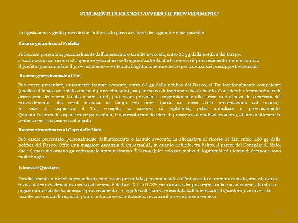STRUMENTI DI RICORSO AVVERSO IL PROVVEDIMENTO La legislazione vigente prevede che l'interessato possa avvalersi dei seguenti rimedi giuridici. Ricorso
