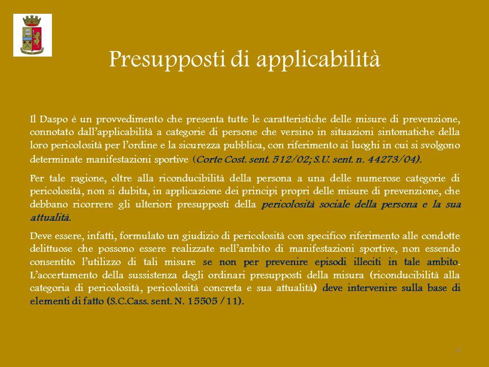 Presupposti di applicabilità Il Daspo è un provvedimento che presenta tutte le caratteristiche delle misure di prevenzione, connotato dall'applicabili
