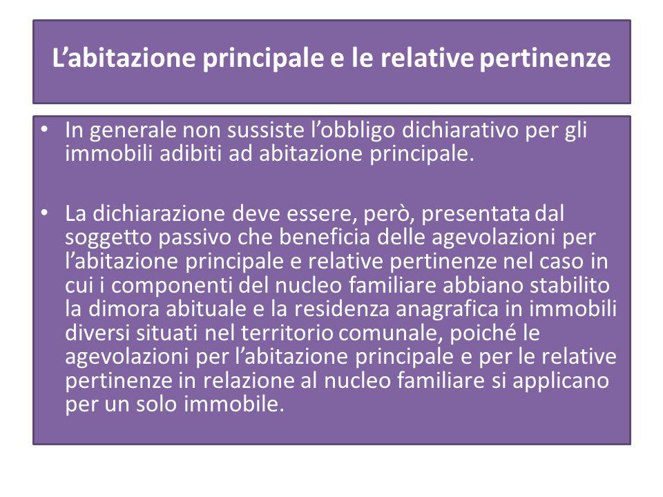L'abitazione principale e le relative pertinenze In generale non sussiste l'obbligo dichiarativo per gli immobili adibiti ad abitazione principale.