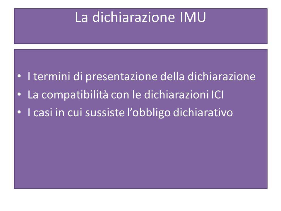 La dichiarazione IMU I termini di presentazione della dichiarazione La compatibilità con le dichiarazioni ICI I casi in cui sussiste l'obbligo dichiarativo