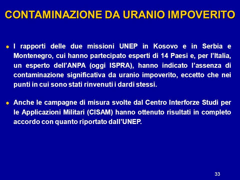 33 CONTAMINAZIONE DA URANIO IMPOVERITO I rapporti delle due missioni UNEP in Kosovo e in Serbia e Montenegro, cui hanno partecipato esperti di 14 Paes