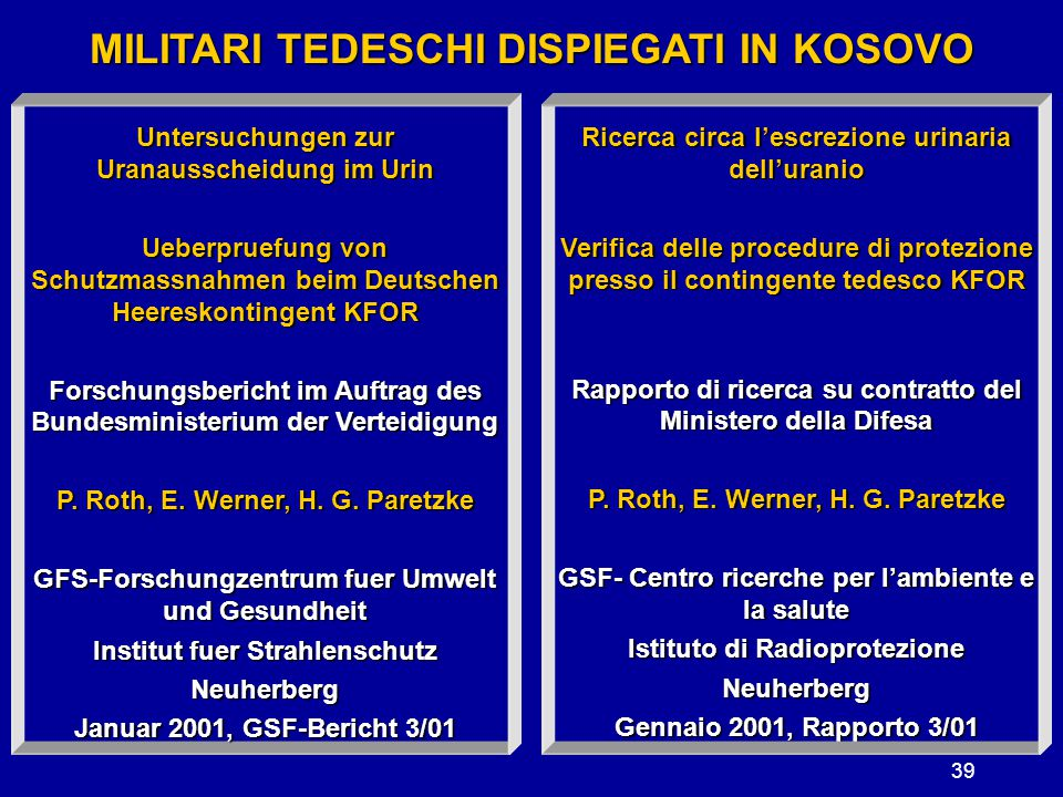39 MILITARI TEDESCHI DISPIEGATI IN KOSOVO Ricerca circa l'escrezione urinaria dell'uranio Verifica delle procedure di protezione presso il contingente