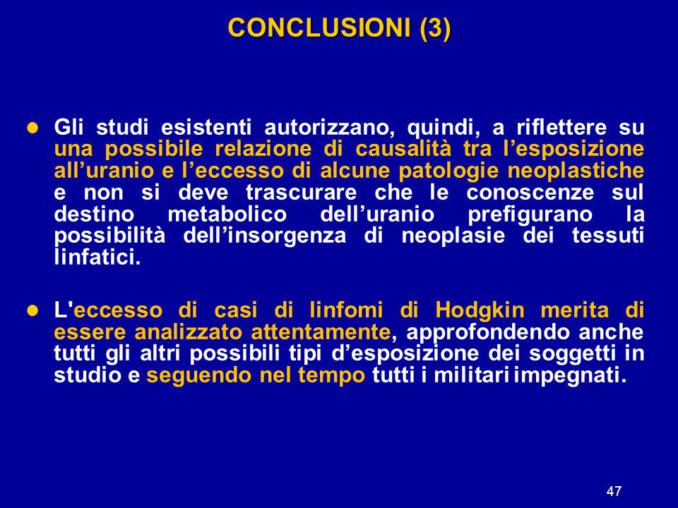 47 CONCLUSIONI (3) Gli studi esistenti autorizzano, quindi, a riflettere su una possibile relazione di causalità tra l'esposizione all'uranio e l'ecce