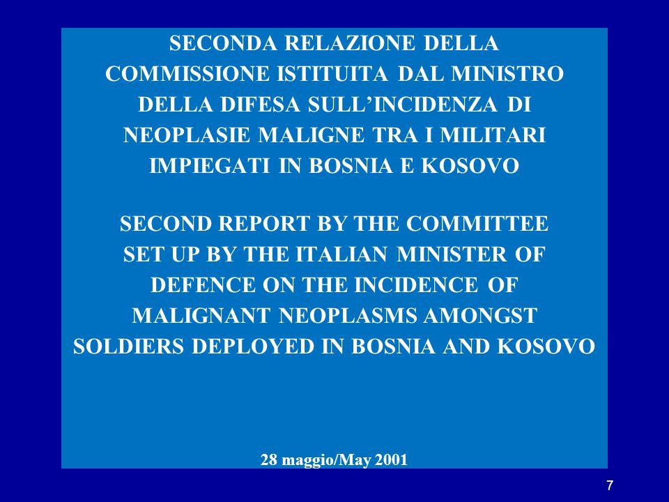 RELAZIONE FINALE DELLA COMMISSIONE ISTITUITA DAL MINISTRO DELLA DIFESA SULL'INCIDENZA DI NEOPLASIE MALIGNE TRA I MILITARI IMPIEGATI IN BOSNIA E KOSOVO FINAL REPORT BY THE COMMITTEE SET UP BY THE ITALIAN MINISTER OF DEFENCE ON THE INCIDENCE OF MALIGNANT NEOPLASMS AMONGST SOLDIERS DEPLOYED IN BOSNIA AND KOSOVO 11 giugno/June 2002 8