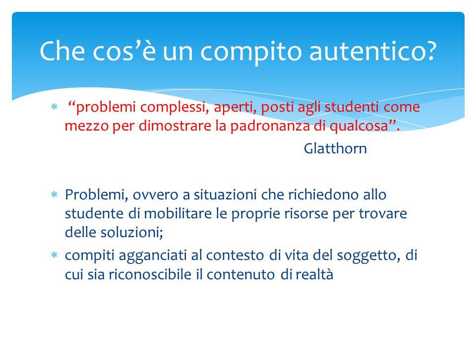 """ """"problemi complessi, aperti, posti agli studenti come mezzo per dimostrare la padronanza di qualcosa"""". Glatthorn  Problemi, ovvero a situazioni che"""