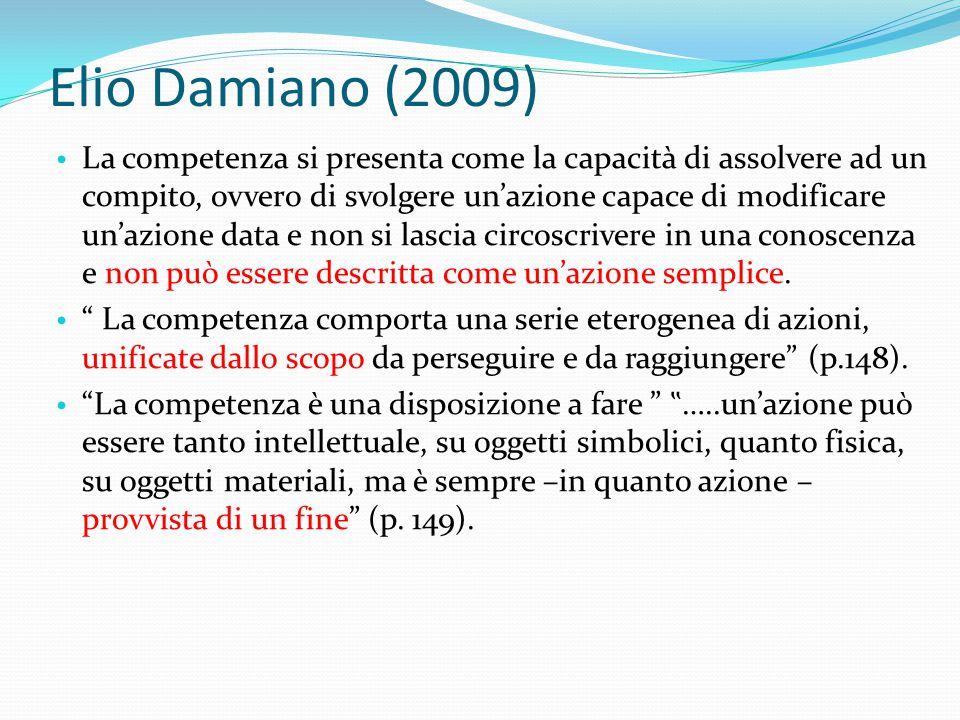 Elio Damiano (2009) La competenza si presenta come la capacità di assolvere ad un compito, ovvero di svolgere un'azione capace di modificare un'azione