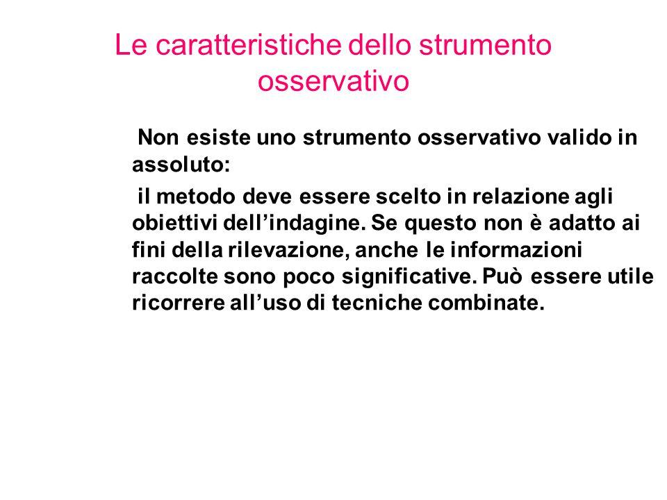Non esiste uno strumento osservativo valido in assoluto: il metodo deve essere scelto in relazione agli obiettivi dell'indagine.