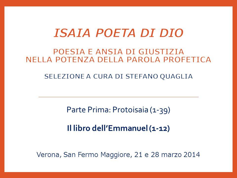 Parte Prima: Protoisaia (1-39) Il libro dell'Emmanuel (1-12) Verona, San Fermo Maggiore, 21 e 28 marzo 2014