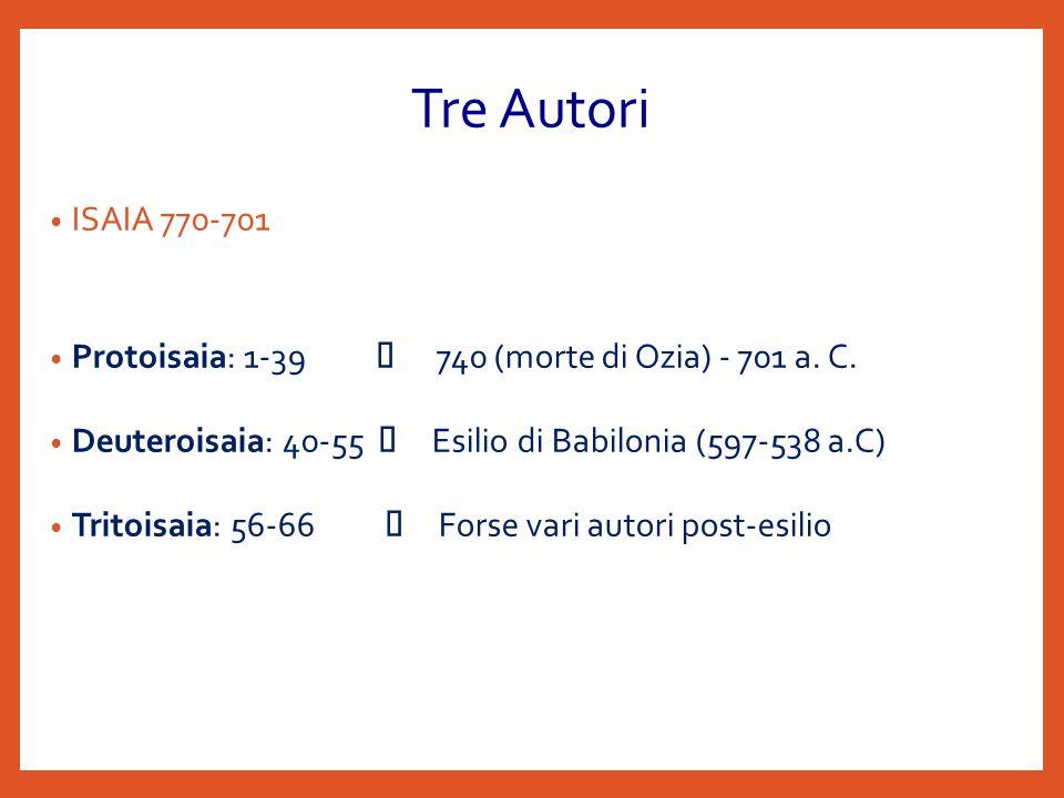 Tre Autori ISAIA 770-701 Protoisaia: 1-39  740 (morte di Ozia) - 701 a.