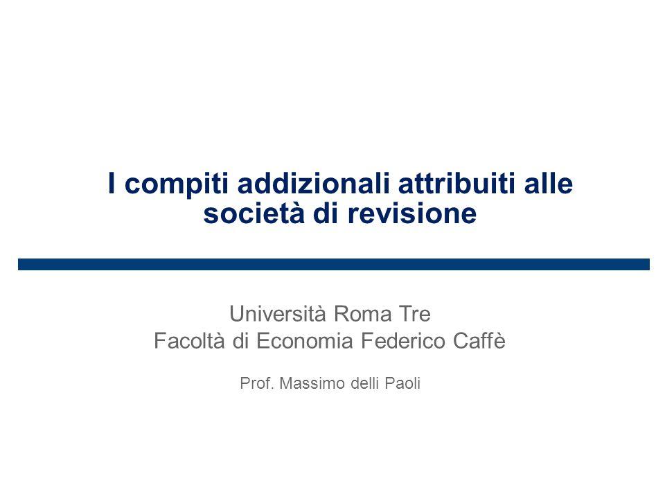 I compiti addizionali attribuiti alle società di revisione Università Roma Tre Facoltà di Economia Federico Caffè Prof.