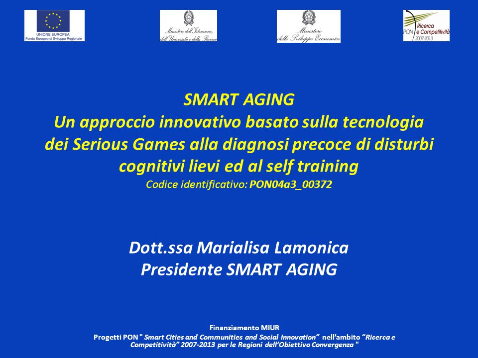 SMART AGING Un approccio innovativo basato sulla tecnologia dei Serious Games alla diagnosi precoce di disturbi cognitivi lievi ed al self training Co