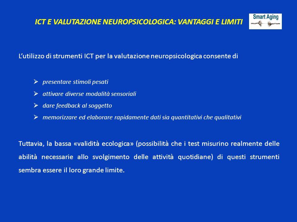 ICT E VALUTAZIONE NEUROPSICOLOGICA: VANTAGGI E LIMITI L'utilizzo di strumenti ICT per la valutazione neuropsicologica consente di  presentare stimoli