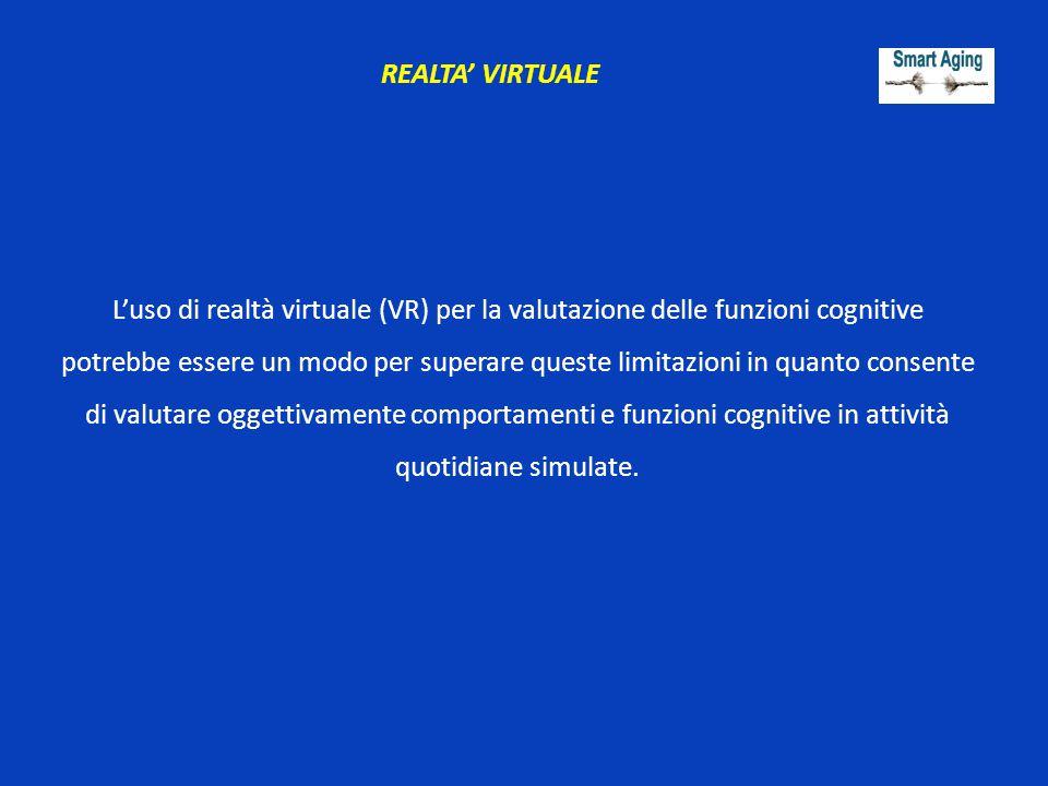 L'uso di realtà virtuale (VR) per la valutazione delle funzioni cognitive potrebbe essere un modo per superare queste limitazioni in quanto consente d