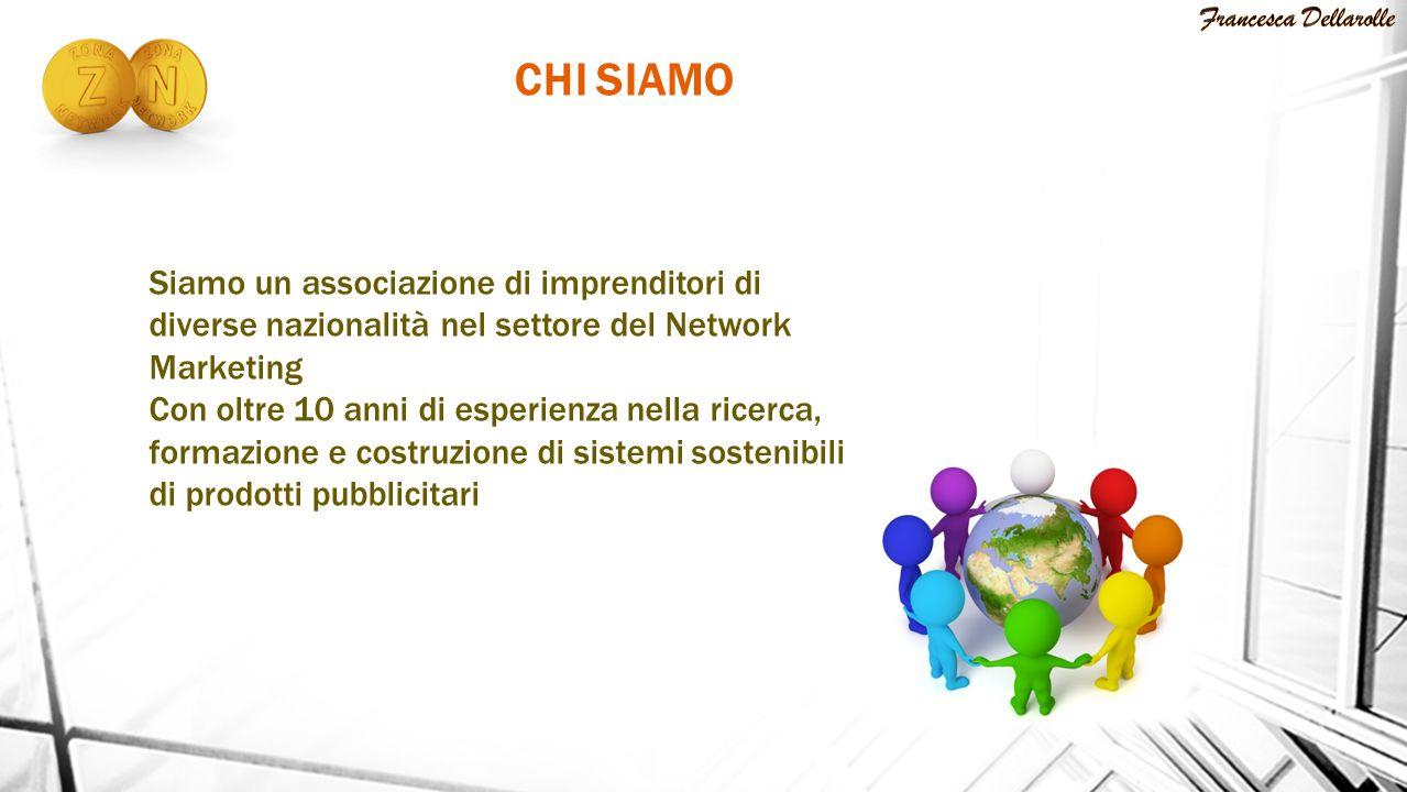 CHI SIAMO Siamo un associazione di imprenditori di diverse nazionalità nel settore del Network Marketing Con oltre 10 anni di esperienza nella ricerca