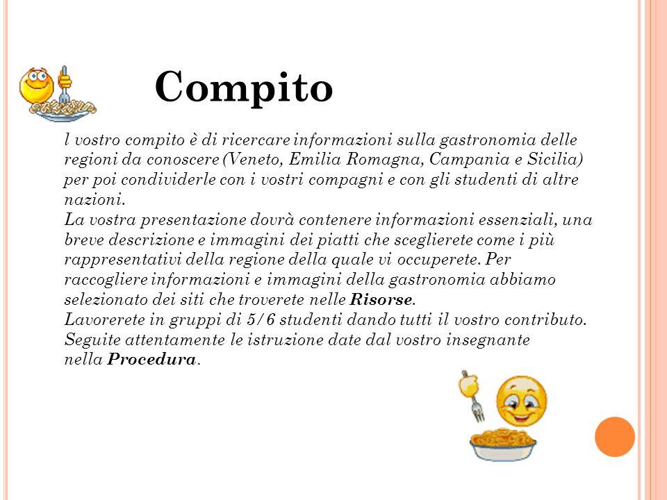 l vostro compito è di ricercare informazioni sulla gastronomia delle regioni da conoscere (Veneto, Emilia Romagna, Campania e Sicilia) per poi condividerle con i vostri compagni e con gli studenti di altre nazioni.