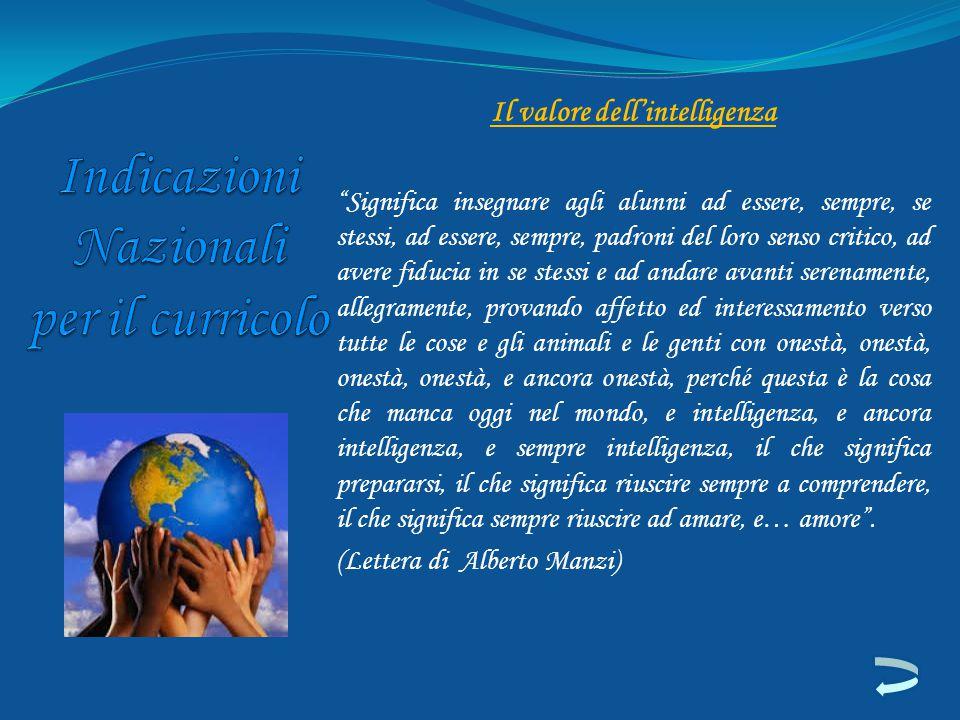 """Il valore dell'intelligenza """"Significa insegnare agli alunni ad essere, sempre, se stessi, ad essere, sempre, padroni del loro senso critico, ad avere"""