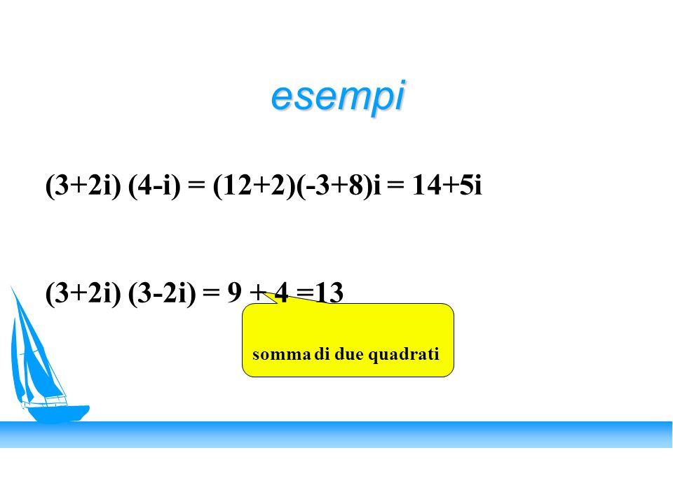 esempi (3+2i) (4-i) = (12+2)(-3+8)i = 14+5i (3+2i) (3-2i) = 9 + 4 =13 somma di due quadrati