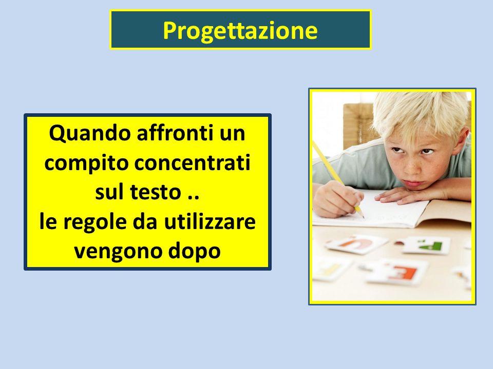 Progettazione Quando affronti un compito concentrati sul testo.. le regole da utilizzare vengono dopo