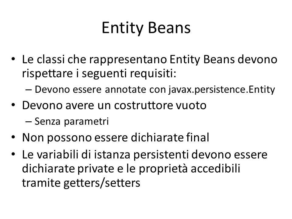 Entity Beans Le classi che rappresentano Entity Beans devono rispettare i seguenti requisiti: – Devono essere annotate con javax.persistence.Entity De