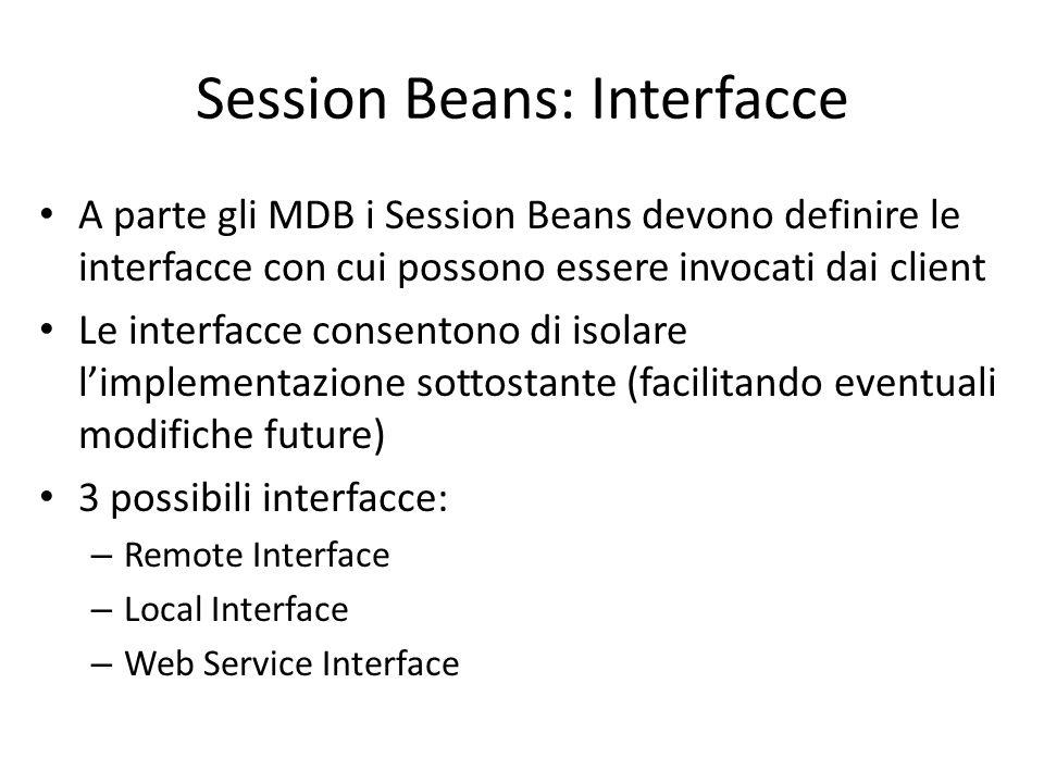 Session Beans: Interfacce A parte gli MDB i Session Beans devono definire le interfacce con cui possono essere invocati dai client Le interfacce conse
