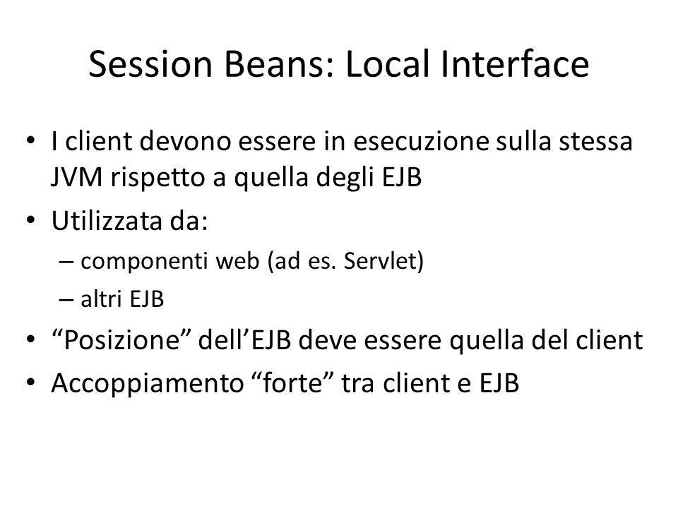 Session Beans: Local Interface I client devono essere in esecuzione sulla stessa JVM rispetto a quella degli EJB Utilizzata da: – componenti web (ad e