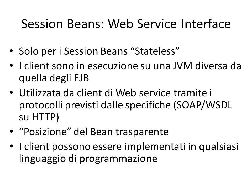 """Session Beans: Web Service Interface Solo per i Session Beans """"Stateless"""" I client sono in esecuzione su una JVM diversa da quella degli EJB Utilizzat"""