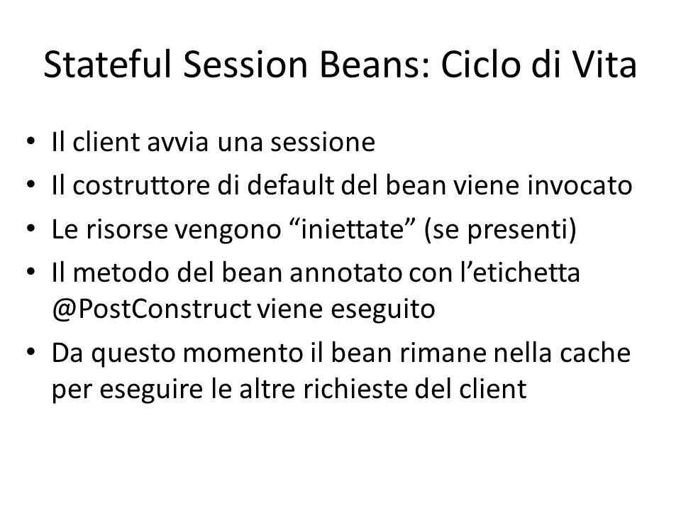 """Stateful Session Beans: Ciclo di Vita Il client avvia una sessione Il costruttore di default del bean viene invocato Le risorse vengono """"iniettate"""" (s"""