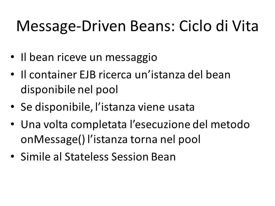 Message-Driven Beans: Ciclo di Vita Il bean riceve un messaggio Il container EJB ricerca un'istanza del bean disponibile nel pool Se disponibile, l'is