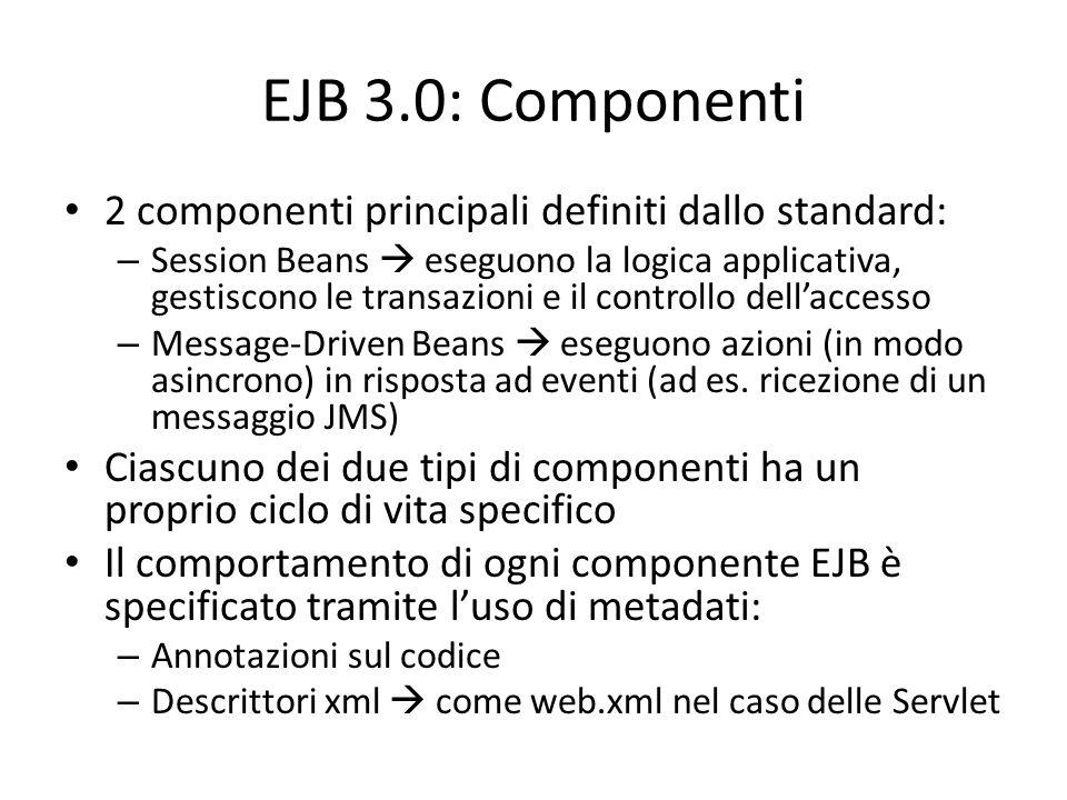 EJB 3.0: Componenti 2 componenti principali definiti dallo standard: – Session Beans  eseguono la logica applicativa, gestiscono le transazioni e il