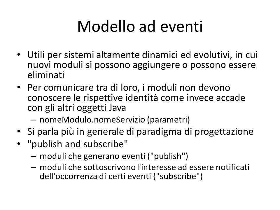 Modello ad eventi Utili per sistemi altamente dinamici ed evolutivi, in cui nuovi moduli si possono aggiungere o possono essere eliminati Per comunica
