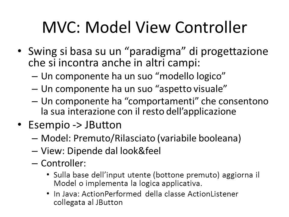 """MVC: Model View Controller Swing si basa su un """"paradigma"""" di progettazione che si incontra anche in altri campi: – Un componente ha un suo """"modello l"""